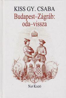 KISS GY. CSABA - Budapest-Zágráb: oda-vissza [antikvár]
