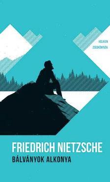 Friedrich Nietzsche - Bálványok alkonya