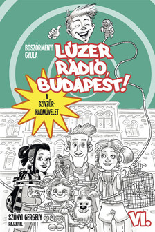 BÖSZÖRMÉNYI GYULA - Lúzer Rádió, Budapest 6. A szívzűr-hadművelet