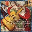 VILLANCICOS Y DANZAS CRIOLLAS CD