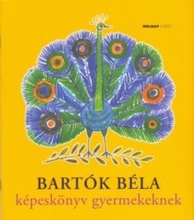 Bartók Béla - KÉPESKÖNYV GYERMEKEKNEK - CD MELLÉKLETTEL, REICH KÁROLY ILLUSZTRÁCIÓJÁVAL