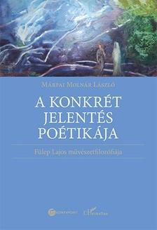 Márfai Molnár László - A konkrét jelentés poétikája - Fülep Lajos művészetfilozófiája