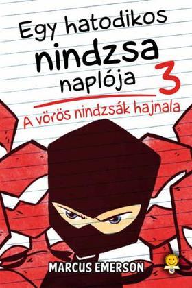 Marcus Emerson - A vörös nindzsák hajnala (Egy hatodikos nindzsa naplója 3.)