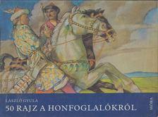 László Gyula - 50 rajz a honfoglalókról [antikvár]