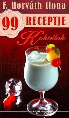 F. HORVÁTH ILONA - Koktélok - F. Horváth Ilona 99 receptje