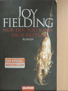 Joy Fielding - Nur der Tod kann dich retten [antikvár]