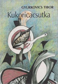 Gyurkovics Tibor - Kukoricacsutka [antikvár]