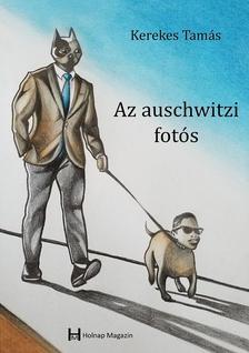 Kerekes Tamás - Az auswitzi fotós