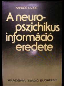 KARDOS LAJOS - A neuropszichikus információ eredete [antikvár]