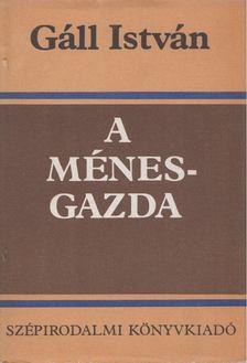 Gáll István - A ménesgazda [antikvár]