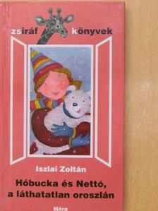 Iszlai Zoltán - Hóbucka és Nettó, a láthatatlan oroszlán [antikvár]