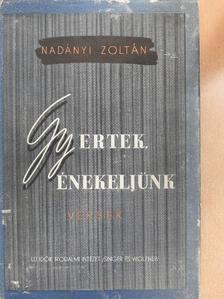 Nadányi Zoltán - Gyertek, énekeljünk! [antikvár]