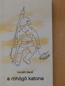 Horváth Dezső - A röhögő katona [antikvár]