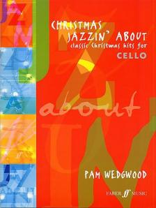 WEDGWOOD, PAM - CHRISTMAS JAZZIN' ABOUT  CLASSIC CHRISTMAS HITS FOR CELLO