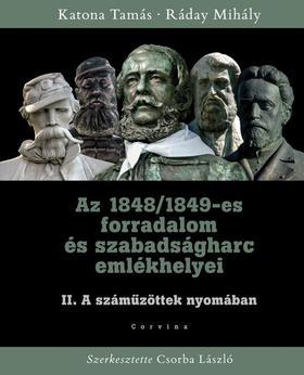 KATONA TAMÁS - RÁDAY MIHÁLY - Az 1848/1849-es forradalom és szabadságharc emlékhelyei II. kötet ###