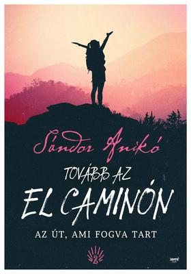Sándor Anikó - Tovább az El Caminón - Az út, ami fogva tart