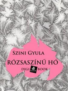 Szini Gyula - Rózsaszínű hó [eKönyv: epub, mobi]