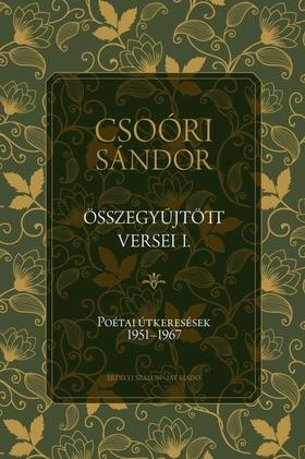 Csoóri Sándor - CSOÓRI SÁNDOR ÖSSZEGYŰJTÖTT VERSEI I. Poétai útkeresések 1951-1967