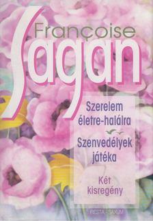 Francoise Sagan - Szerelem életre-halálra / Szenvedélyek játéka [antikvár]