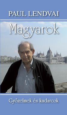Paul Lendvai - MAGYAROK - GYŐZELMEK ÉS KUDARCOK