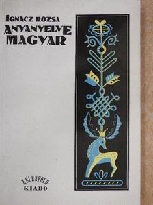 Ignácz Rózsa - Anyanyelve magyar [antikvár]