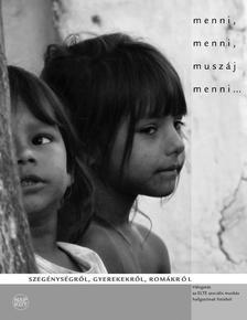 menni, menni, muszáj menni... Szegénységről, Gyerekekről, Romákról