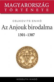 Csukovits Enikő - Az Anjouk birodalma 1301-1387 [eKönyv: epub, mobi]