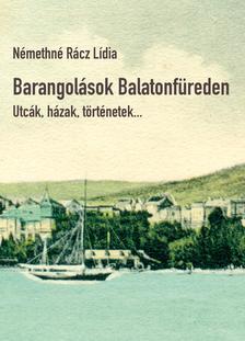 Némethné Rácz Lídia - Barangolások Balatonfüreden - Utcák, házak, történetek...