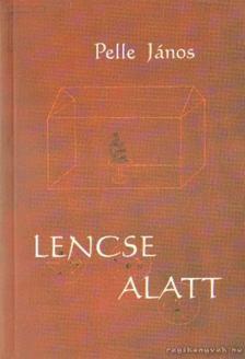 Pelle János - Lencse alatt [antikvár]