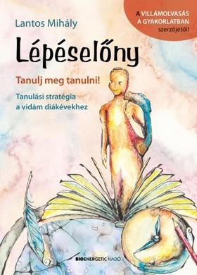 Lantos Mihály - Lépéselőny - Tanulj meg tanulni! - Tanulási stratégia a vidám diákévekhez [eKönyv: epub, mobi]