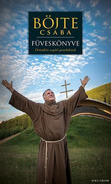 BÖJTE CSABA - Böjte Csaba füveskönyve - Örömhöz segítő gondolatok