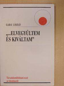 """Garai László - """"...Elvegyültem és kiváltam"""" [antikvár]"""