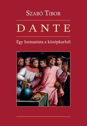 Szabó Tibor - Dante - Egy humanista a középkorból
