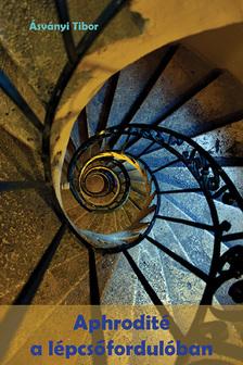 Ásványi Tibor - Aphrodité a lépcsőfordulóban