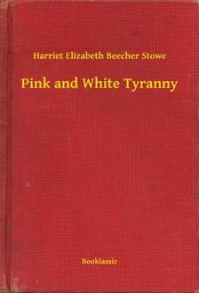 Stowe Harriet Elizabeth Beecher - Pink and White Tyranny [eKönyv: epub, mobi]