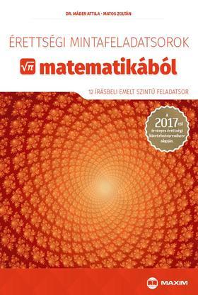 Dr. Máder Attila, Matos Zoltán - Érettségi mintafeladatsorok matematikából (12 írásbeli emelt szintű feladatsor)