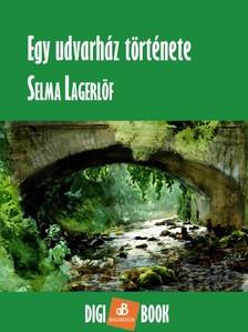 Selma Lagerlöf - Egy udvarház története [eKönyv: epub, mobi]