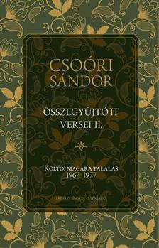 Csoóri Sándor - CSOÓRI SÁNDOR ÖSSZEGYŰJTÖTT VERSEI II. Költői magára találás 1967-1977