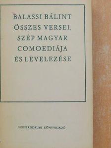 Balassi Bálint - Balassi Bálint összes versei, szép magyar comoediája és levelezése [antikvár]