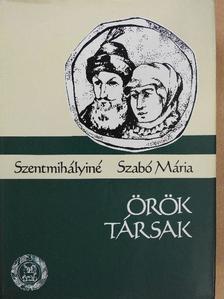 Szentmihályiné Szabó Mária - Örök Társak [antikvár]