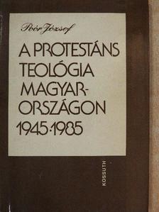 Poór József - A protestáns teológia Magyarországon 1945-1985 [antikvár]