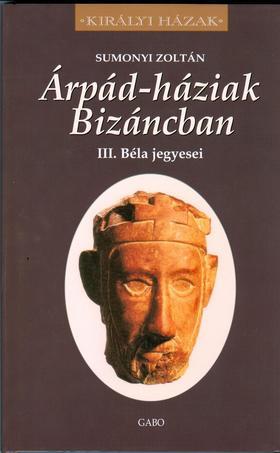 Sumonyi Zoltán - Árpád-háziak Bizáncban