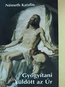 Németh Katalin - Gyógyítani küldött az Úr II. (dedikált példány) [antikvár]