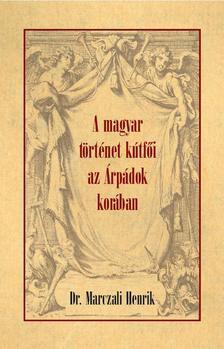 Dr. Marczali Henrik - A MAGYAR TÖRTÉNET KÚTFŐI AZ ÁRPÁDOK KORÁBAN