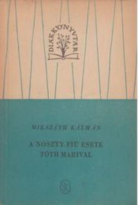 MIKSZÁTH KÁLMÁN - NOSZTY FIÚ ESETE TÓTH MARIVAL I-II.