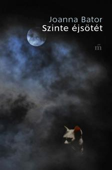 Joanna Bator - Szinte éjsötét