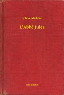 OCTAVE MIRBEAU - L'Abbé Jules [eKönyv: epub, mobi]