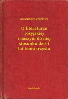 Brückner Aleksander - O literaturze rosyjskiej i naszym do niej stosunku dzi¶ i lat temu trzysta [eKönyv: epub, mobi]