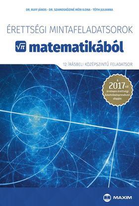 Dr. Ruff János, Dr. Szamoköziné Méri Ilona, Tóth Julianna - Érettségi mintafeladatsorok matematikából (12 írásbeli középszintű feladatsor)