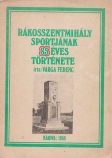 Varga Ferenc - Rákosszentmihály sportjának 85 éves története [antikvár]